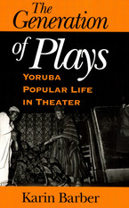 Cover image for The generation of plays: Yorùbá popular life in theater