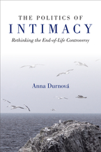 Cover image for The Politics of Intimacy: Rethinking the End-of-Life Controversy