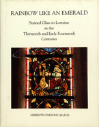 Cover image for Rainbow like an emerald: stained glass in Lorraine in the thirteenth and early fourteenth centuries