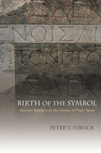 Cover image for Birth of the symbol: ancient readers at the limits of their texts