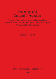 Cover image for Exchange and Cultural Interactions: A study of long-distance trade and cross-cultural contacts in the Late Bronze Age and Early Iron Age in Central and Eastern Europe