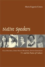 Cover image for Native speakers: Ella Deloria, Zora Neale Hurston, Jovita González, and the poetics of culture