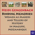 Cover image for Binding memories: women as makers and tellers of history in Magude, Mozambique