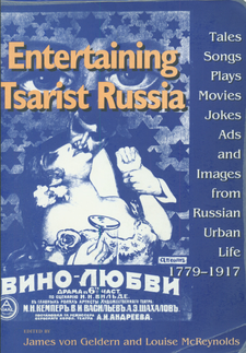 Cover image for Entertaining tsarist Russia: tales, songs, plays, movies, jokes, ads, and images from Russian urban life, 1779-1917