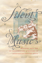 Cover image for Silent music: medieval song and the construction of history in eighteenth-century Spain