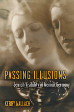 Cover image for Passing Illusions: Jewish Visibility in Weimar Germany