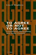 Cover image for To Agree or Not to Agree: Leadership, Bargaining, and Arms Control