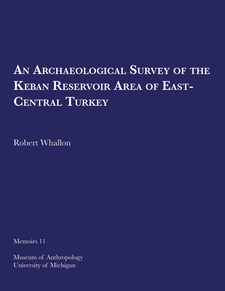 Cover image for An Archaeological Survey of the Keban Reservoir Area of East-Central Turkey