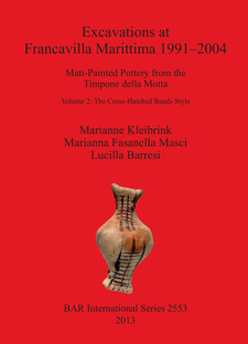Cover image for Excavations at Francavilla Marittima 1991–2004: Matt-Painted Pottery from theTimpone della Motta / Volume 2 The Cross-Hatched Bands Style