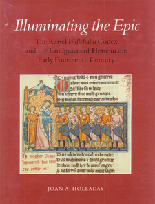Cover image for Illuminating the epic: the Kassel Willehalm Codex and the landgraves of Hesse in the early fourteenth century