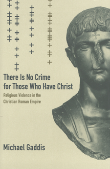 Cover image for There is no crime for those who have Christ: religious violence in the Christian Roman Empire