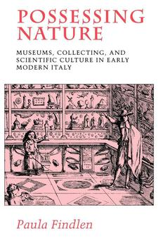 Cover image for Possessing nature: museums, collecting, and scientific culture in early modern Italy