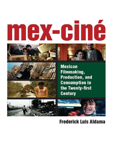 Cover image for Mex-Ciné: Mexican Filmmaking, Production, and Consumption in the Twenty-first Century