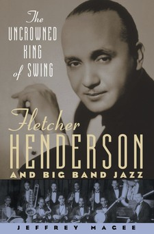 Cover image for The uncrowned king of swing: Fletcher Henderson and big band jazz