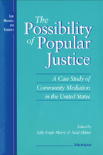 Cover image for The Possibility of Popular Justice: A Case Study of Community Mediation in the United States