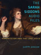 Cover image for The Sarah Siddons Audio Files: Romanticism and the Lost Voice