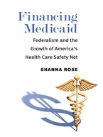 Cover image for Financing Medicaid: Federalism and the Growth of America's Health Care Safety Net