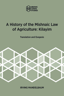 Cover image for A History of the Mishnaic Law of Agriculture: Kilayim: Translation and Exegesis