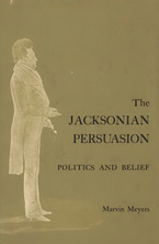 Cover image for The Jacksonian persuasion: politics and belief