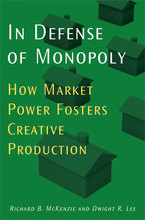 Cover image for In Defense of Monopoly: How Market Power Fosters Creative Production