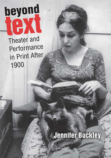 Cover image for Beyond Text: Theater and Performance in Print After 1900