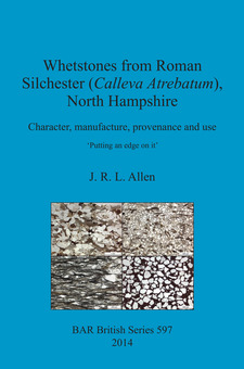 Cover image for Whetstones from Roman Silchester (Calleva Atrebatum), North Hampshire: Character, manufacture, provenance and use. 'Putting an edge on it'.