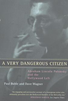 Cover image for A very dangerous citizen: Abraham Lincoln Polonsky and the Hollywood left