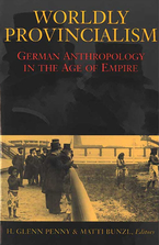 Cover image for Worldly Provincialism: German Anthropology in the Age of Empire