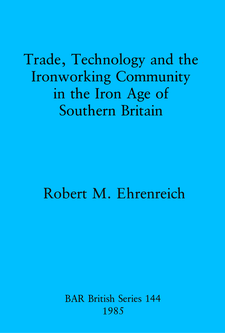 Cover image for Trade, Technology and the Ironworking Community in the Iron Age of Southern Britain