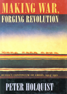 Cover for Making war, forging revolution: Russia's continuum of crisis, 1914-1921