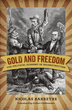 Cover image for Gold and freedom: the political economy of Reconstruction