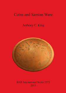 Cover image for Coins and Samian Ware: A study of the dating of coin-loss and the deposition of samian ware (terra sigillata), with a discussion of the decline of samian ware manufacture in the NW provinces of the Roman Empire, late 2nd to mid 3rd centuries AD