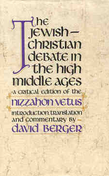 Cover image for The Jewish-Christian debate in the high Middle Ages: a critical edition of the Niẓẓaḥon vetus with an introd., translation, and commentary