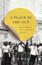 Cover image for A place in the sun: Haiti, Haitians, and the remaking of Quebec