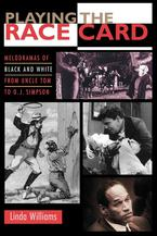 Cover image for Playing the Race Card: Melodramas of Black and White from Uncle Tom to O.J. Simpson