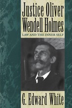 Cover image for Justice Oliver Wendell Holmes: law and the inner self
