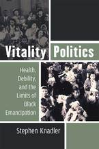 Cover image for Vitality Politics: Health, Debility, and the Limits of Black Emancipation