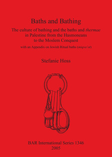 Cover image for Baths and Bathing: The culture of bathing and the baths and thermae in Palestine from the Hasmoneans to the Moslem Conquest: With an appendix on Jewish Ritual baths (miqva'ot)