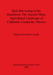 Cover image for Rain Harvesting in the Rainforest: The Ancient Maya Agricultural Landscape of Calakmul, Campeche, Mexico