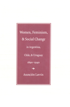 Cover image for Women, feminism, and social change in Argentina, Chile, and Uruguay, 1890-1940