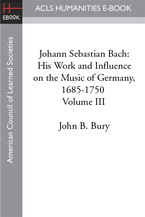 Cover image for Johann Sebastian Bach: his work and influence on the music of Germany, 1685-1750, Vol. 3