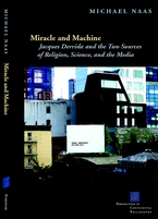 Cover image for Miracle and machine: Jacques Derrida and the two sources of religion, science, and the media