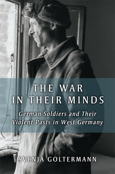 Cover image for The War in Their Minds: German Soldiers and Their Violent Pasts in West Germany