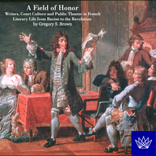 Cover image for A field of honor: writers, court culture and public theater in French literary life from Racine to the Revolution