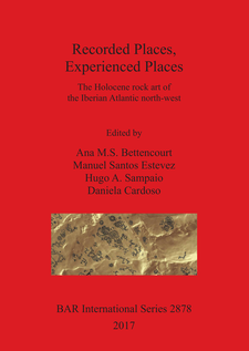 Cover image for Recorded Places, Experienced Places: The Holocene rock art of the Iberian Atlantic north-west