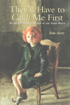 Cover image for They'll have to catch me first: an artist's coming of age in the Third Reich