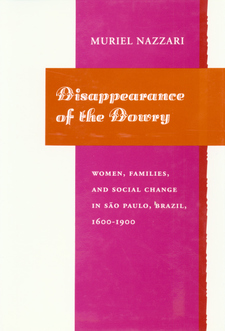 Cover image for Disappearance of the dowry: women, families, and social change in São Paulo, Brazil (1600-1900)
