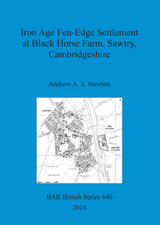 Cover image for Iron Age Fen-Edge Settlement at Black Horse Farm, Sawtry, Cambridgeshire
