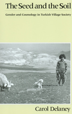 Cover image for The seed and the soil: gender and cosmology in Turkish village society