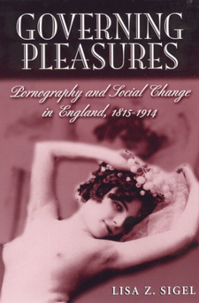 Cover image for Governing pleasures: pornography and social change in England, 1815-1914